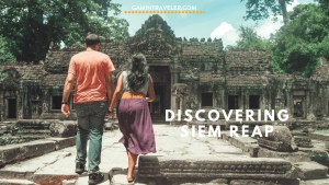 Siem Reap Itinerary: What to Do, Where to Sleep