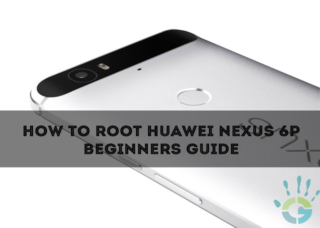 How-To-Root-Huawei-Nexus-6P-Beginners-Guide