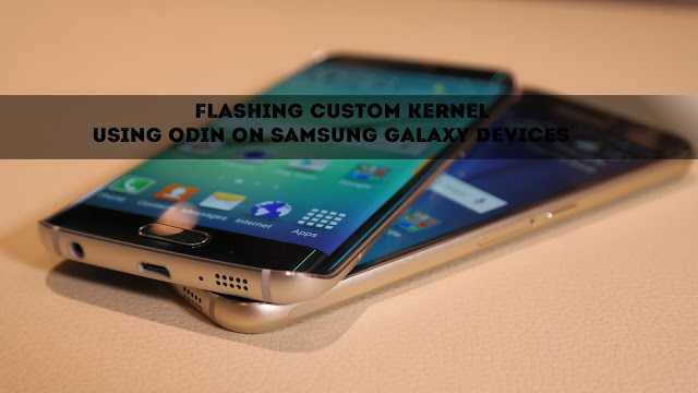 How To Flash/Install A Custom Kernel Using Odin On Samsung Galaxy Devices