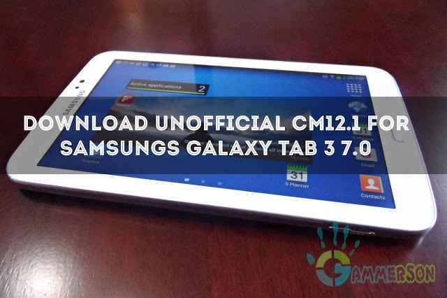 Download Unofficial Cm12.1 for Samsungs galaxy Tab 3 7.0