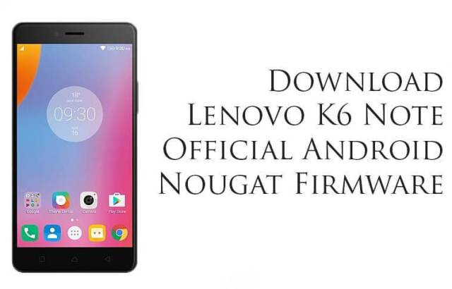 Download Lenovo K6 Note Official Android Nougat Firmware