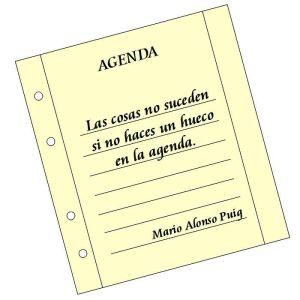 Las cosas no suceden si no haces un hueco en la agenda. Mario Alonso Puig