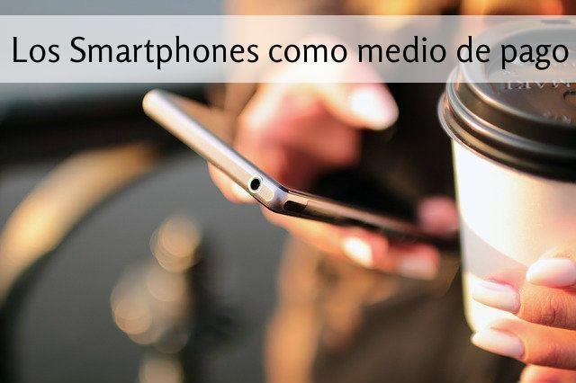 Los Smartphones como medio de pago