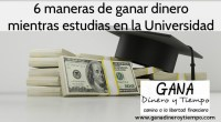 6 maneras de ganar dinero mientras estudias en la Universidad