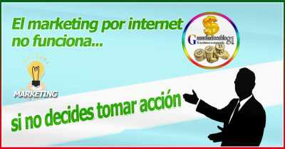 El marketing por internet no funciona si no decides tomar acción