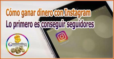 Cómo ganar dinero con Instagram – Lo primero es conseguir seguidores