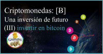 Criptomonedas: [Ƀ] Una inversión de futuro (III) invertir en bitcoin