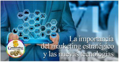 Como el marketing estratégico y las nuevas tecnologías influyen en tu negocio