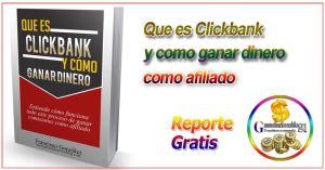 Que es Clickbank y como ganar dinero como afiliado + Reporte Gratis