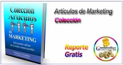Colección de artículos sobre marketing por internet + Reporte Gratis