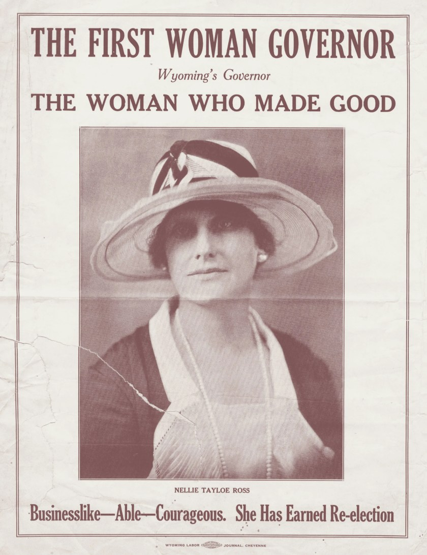 Nellie Tayloe Ross, pictured here on a poster from the Wyoming Labor Journal in Cheyenne, became the first woman to serve as governor of an American state, taking office in 1925.