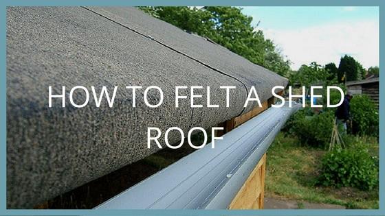 Diy Garden Shed Felt Roof