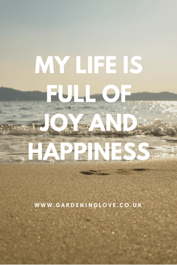 My life is full of joy and happiness. www.gardeninglove.co.uk what are affirmations and how can I use them
