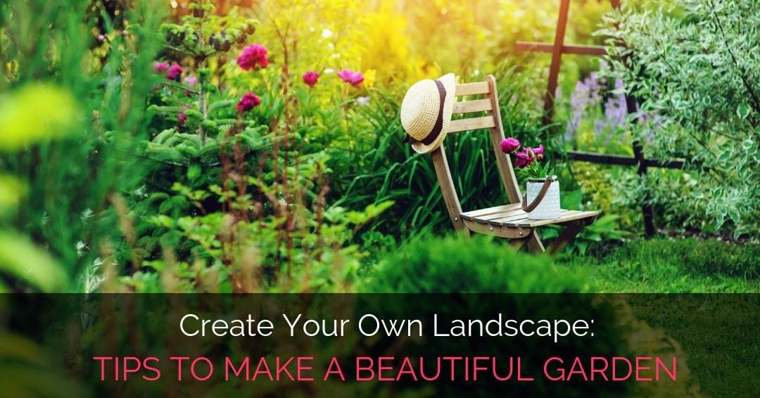 Create Your Own Landscape: 6 Necessary Tips to Make a ...