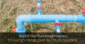 Avoid Plumbing Problems In Your Garden