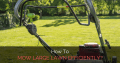 How to Mow Large Lawns Efficiently?