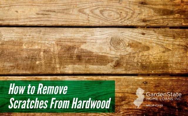 How to Remove Scratches From Hardwood  Garden State Home Loans  NJ
