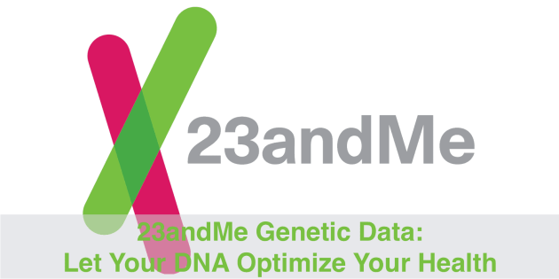 23andMe genetic data can help you optimize your health without second guessing.
