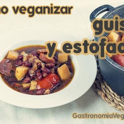 Cómo veganizar guisos y estofados