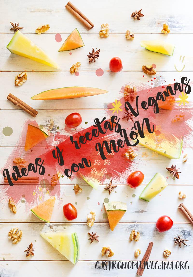 Ideas y recetas veganas con melón - Gastronomía Vegana