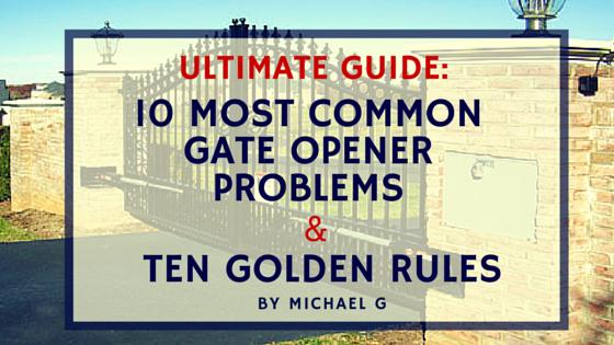 Ultimate guide: Most common problems with automated gate openers & Ten golden rules