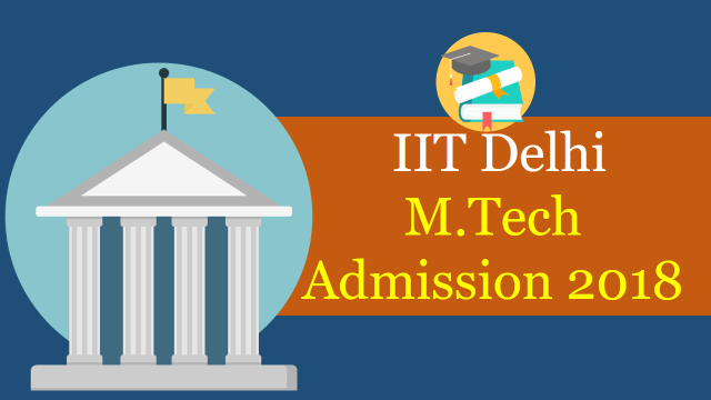 IIT Delhi M.Tech Admission 2018