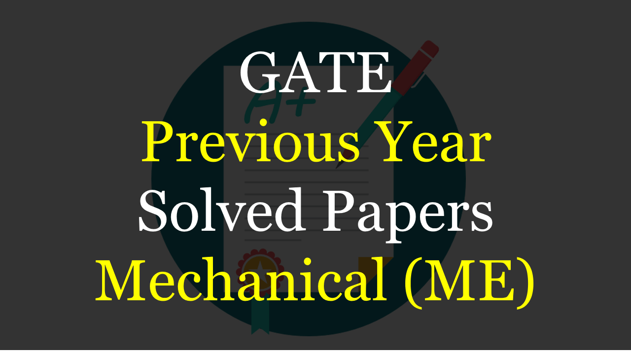 GATE Previous Year Solved Papers Mechanical
