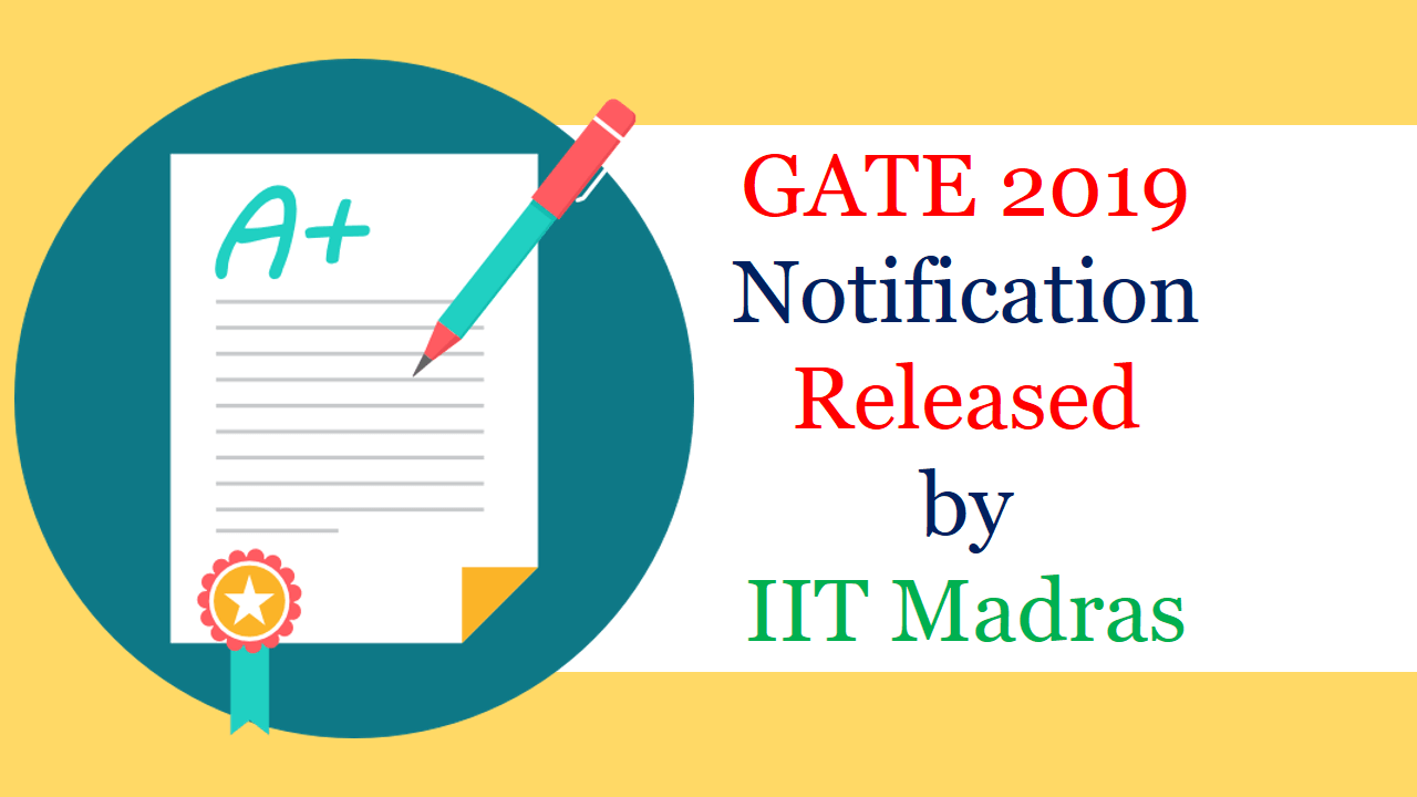 GATE 2019 Notification Released, Exam Dates, Brochure