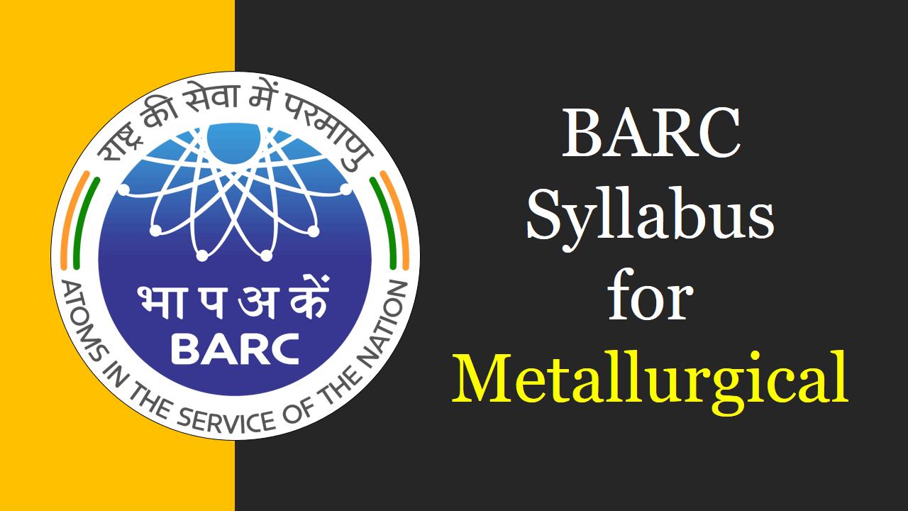 BARC Syllabus for Metallurgical
