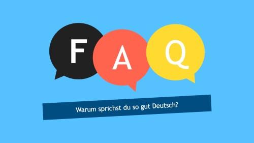 Warum sprichst du so gut Deutsch?