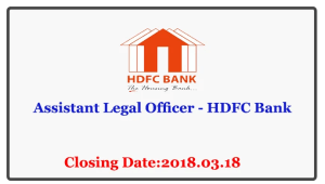 Assistant Legal Officer - HDFC Bank Closing Date: 2018-03-18