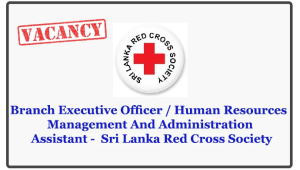 Branch Executive Officer / Human Resources Management And Administration Assistant - Sri Lanka Red Cross Society