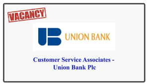 Customer Service Associates - Union Bank Plc