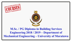 M.Sc. / PG Diploma in Building Services Engineering (Closing Date – 2018-August-31BSE) 2018 / 2019 – Department of Mechanical Engineering – University of Moratuwa