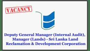Deputy General Manager (Internal Audit), Manager (Lands) - Sri Lanka Land Reclamation & Development Corporation