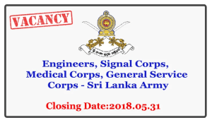 Engineers, Signal Corps, Medical Corps, General Service Corps - Sri Lanka Army Closing Date: 2018-05-31