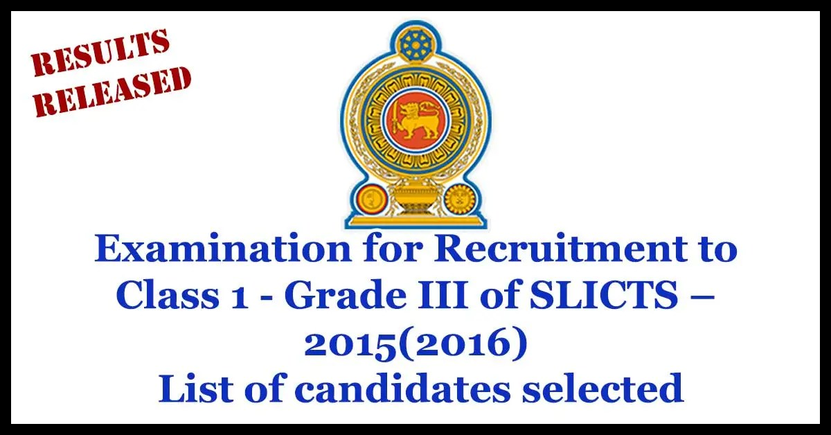 Examination for Recruitment to Class 1 - Grade III of SLICTS – 2015(2016) List of candidates selected
