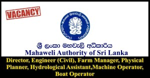 Director, Engineer (Civil), Farm Manager, Physical Planner, Hydrological Assistant, Machine Operator, Boat Operator - Mahaweli Authority of Sri Lanka 2018