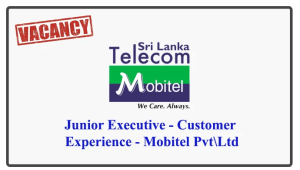 Junior Executive - Customer Experience - Mobitel Pvt\Ltd