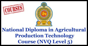 National Diploma in Agricultural Production Technology Course (NVQ Level 5)