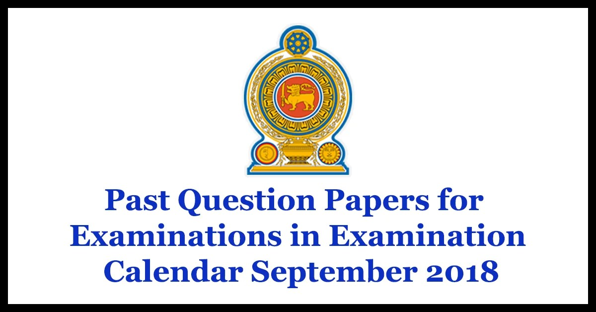 Past Question Papers for Examinations in Examination Calendar - September 2018