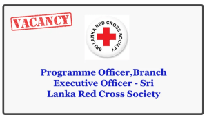 Programme Officer,Branch Executive Officer - Sri Lanka Red Cross Society Closing Date : 2018.05.21
