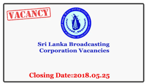 Sri Lanka Broadcasting Corporation Vacancies Closing Date : 2018.05.25