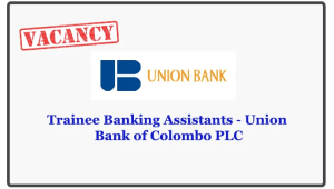 Trainee Banking Assistants - Union Bank of Colombo PLC