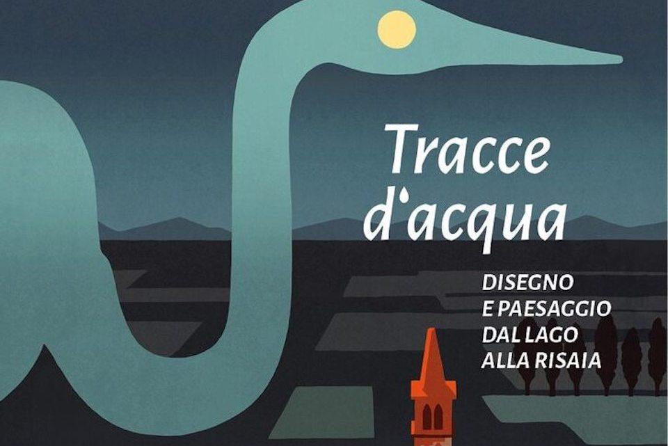 Tracce d'acqua. Disegno e paesaggio dal lago alla risaia: in mostra al Castello Visconteo Sforzesco