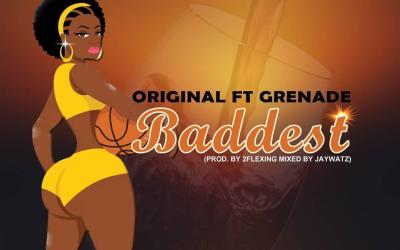 "Original Drops Hot DanceHall Tunes in ""Baddest"" feat Grenade"
