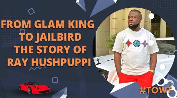 from glam king to jailbird the story of ray hushpuppi