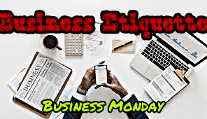 BUSINESS ETIQUETTES – Business Monday –
