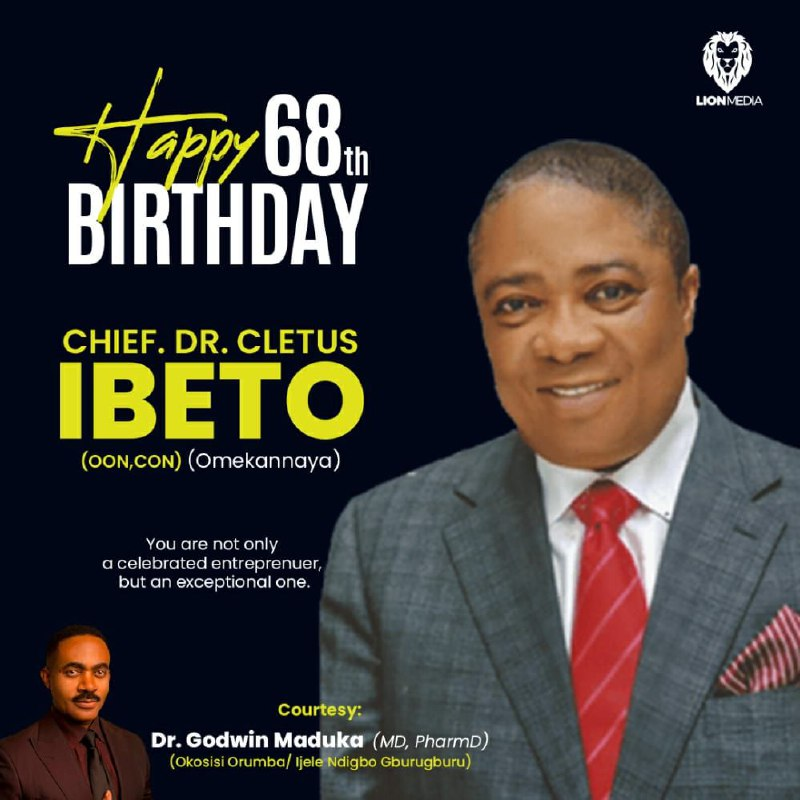 IBETO At 68: You are an Exceptional Entrepreneur - Dr. Godwin Maduka
