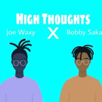 Joe Waxy X Bobby Saka - High Thoughts